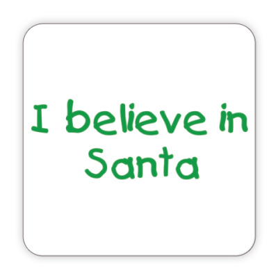 Костер (подставка под кружку) I believe in Santa