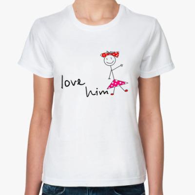 Классическая футболка Love him