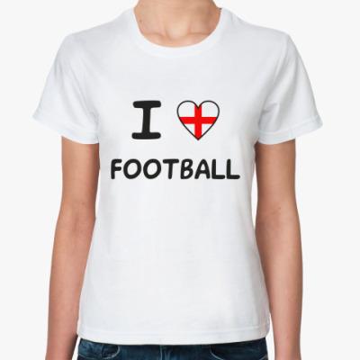 Классическая футболка Я люблю английский футбол