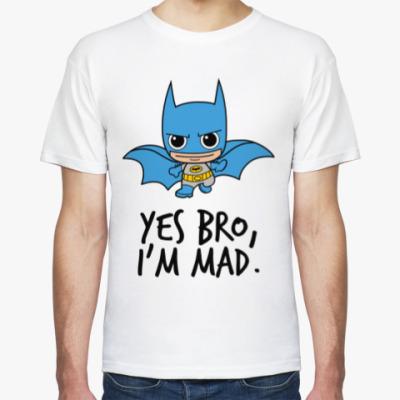Футболка Yes Bro, I'm Mad.
