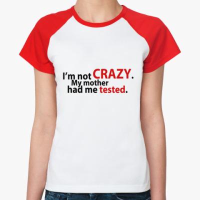 Женская футболка реглан  I'mNotCrazy