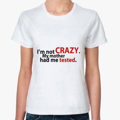 Классическая футболка  'i'm not crazy'