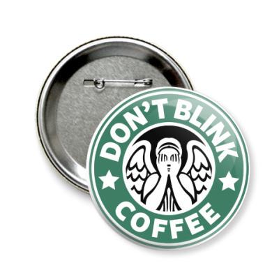 Значок 58мм Don't Blink Coffee