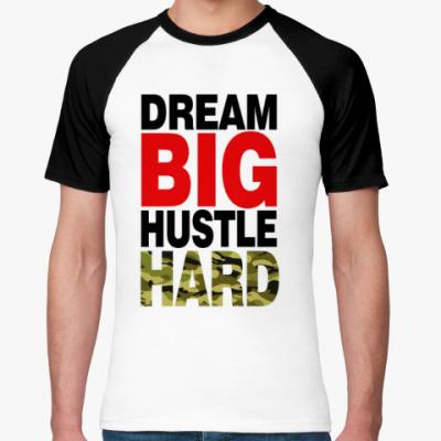 Футболка реглан Dream BIG - Hustle HARD