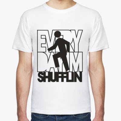 Футболка 'Every day iam shufflin!'