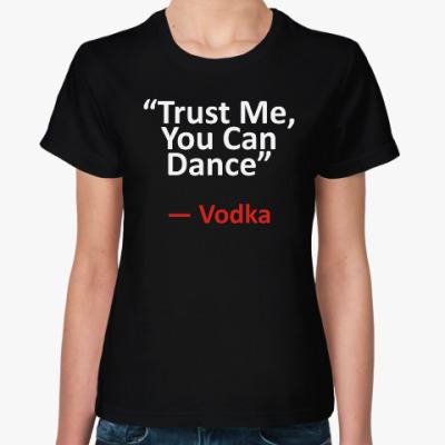 "Женская футболка ""Trust Me, You Can Dance"""