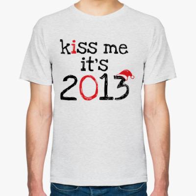Футболка Надпись Kiss me - it's 2013!
