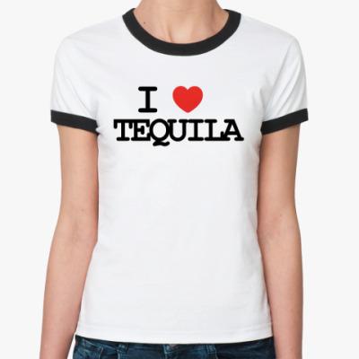 Женская футболка Ringer-T  I love tequila