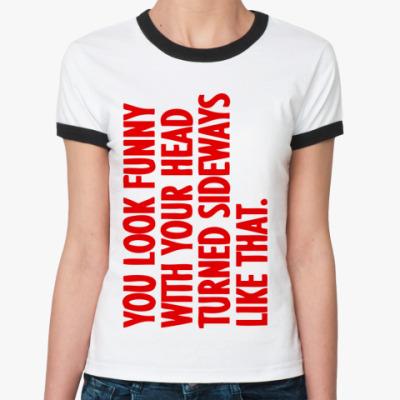 Женская футболка Ringer-T You look funny