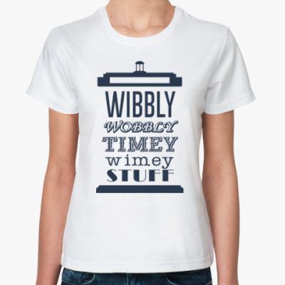 Классическая футболка Wibbly Wobbly Timey Wimey Stuf