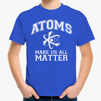 Atoms make us all matter