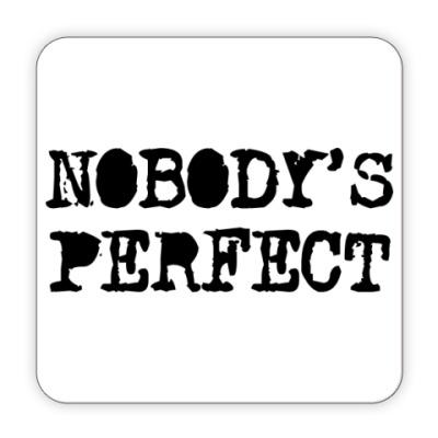 Костер (подставка под кружку) Надпись Nobody's perfect