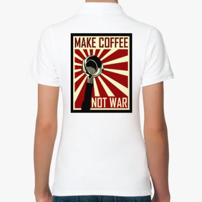 Женская рубашка поло Make Coffee Not War