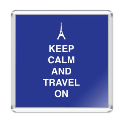 Магнит Keep calm and travel on