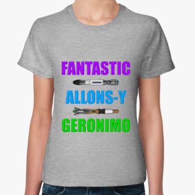 Женская футболка Fantastic! Allons-y! Geronimo!