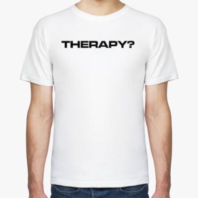 Футболка Therapy?