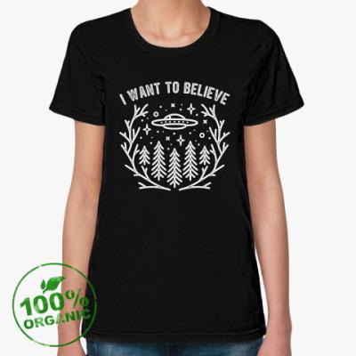 Женская футболка из органик-хлопка I want to believe