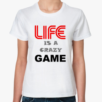LIFE IS A CRAZY GAME