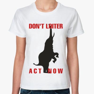 Классическая футболка DON'T LOITER - ACT NOW