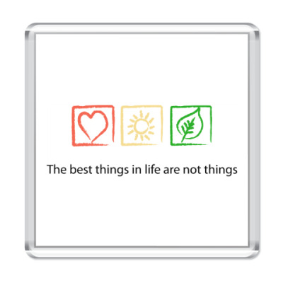 Магнит The best things in life are not things