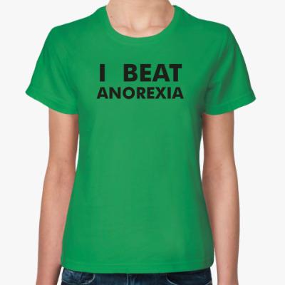 Женская футболка I beat anorexia
