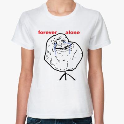 Классическая футболка Forever Alone