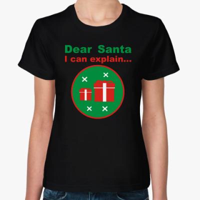 Женская футболка Dear Santa, I can explain...