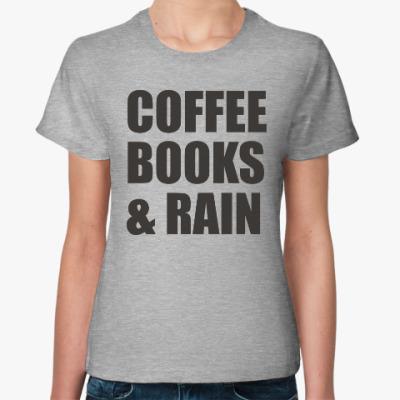 Женская футболка COFFEE, BOOKS & RAIN
