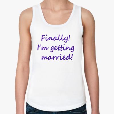 Женская майка Finally! I'm getting married!