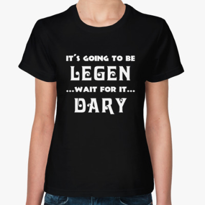Женская футболка Legendary! / Барни Стинсон