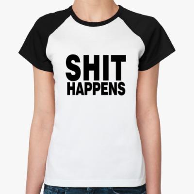 Женская футболка реглан SHIT Happens