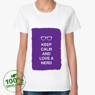 Женская футболка из органик-хлопка Keep calm and love a nerd