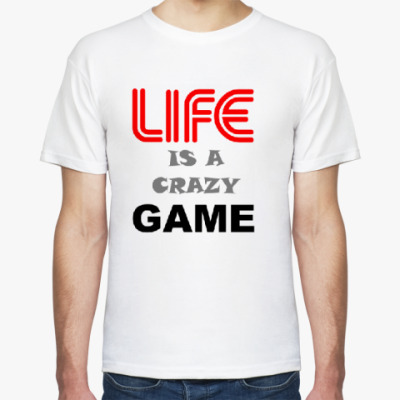 Футболка LIFE IS A CRAZY GAME