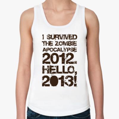 Женская майка I survived 2012. Hello, 2013!