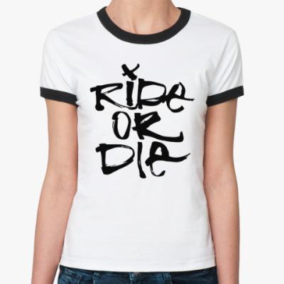 Женская футболка Ringer-T Ride or die