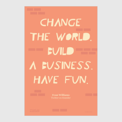 Постер Change the world. Build a business. Have fun.