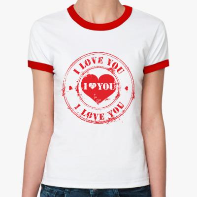 Женская футболка Ringer-T Печать I Love You