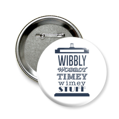 Значок 58мм Wibbly Wobbly Timey Wimey Stuf