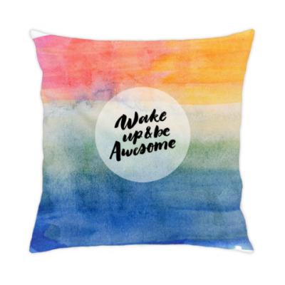 Подушка Wake up and be awesome