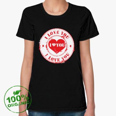 Женская футболка из органик-хлопка Печать I Love You