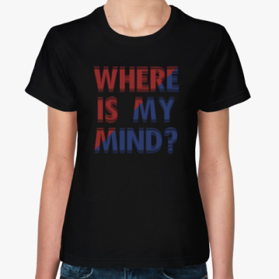 Женская футболка Where is my mind? / Бойцовский клуб