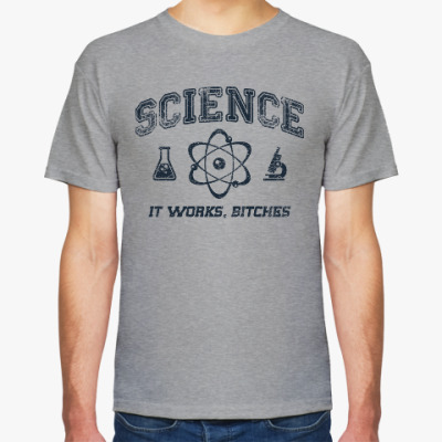 Футболка Science . It works b...tches!