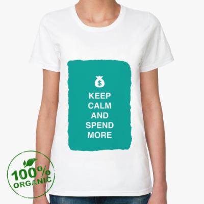 Женская футболка из органик-хлопка Keep calm and spend more
