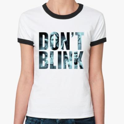 Женская футболка Ringer-T Don't Blink