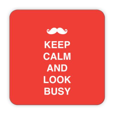 Костер (подставка под кружку) Keep calm and look busy