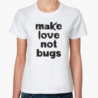 Make Love Not Bugs