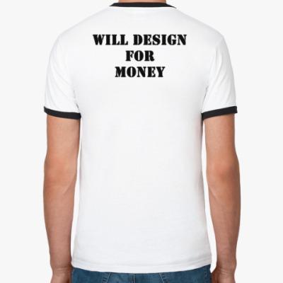 Футболка Ringer-T WILL DESIGN FOR MONEY