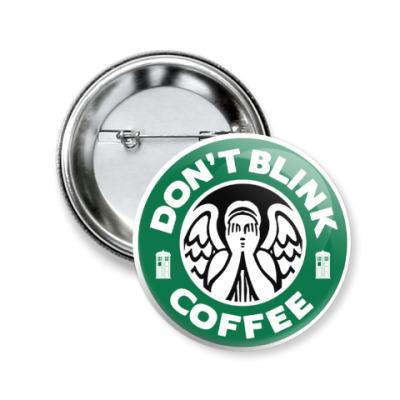 Значок 50мм Don't blink coffee DOCTOR WHO