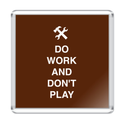 Магнит Do work and don't play