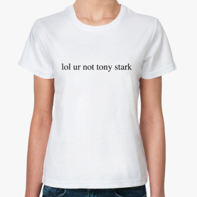 lol ur not tony stark